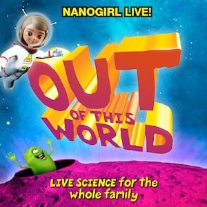 """Nanogirl Live! """"Out of this World!"""" – a Live Science Spectacular"""