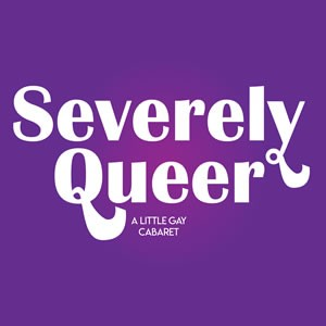 Severely Queer – A Little Gay Cabaret