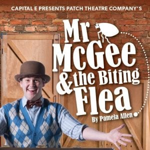 Capital E National Theatre for Children presents Patch Theatre Company's Mr McGee and the Biting Flea