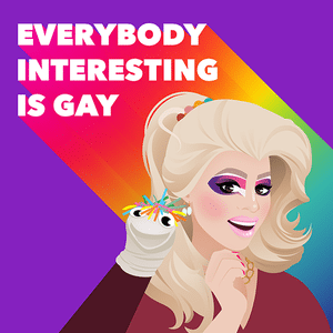 Everybody Interesting is Gay