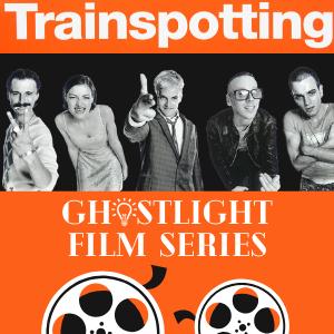 Trainspotting - Ghostlight Film Series