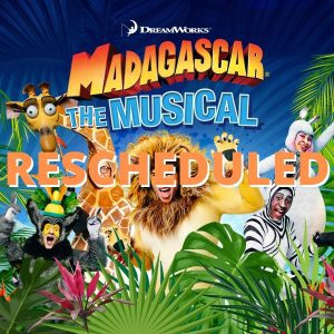 Madagascar - The Musical - RESCHEDULED