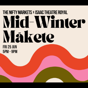 The Nifty Markets X Isaac Theatre Royal - Mid-Winter Mākete