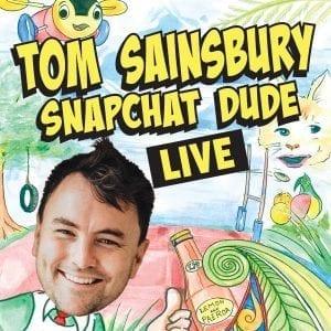 Tom Sainsbury - Snapchat Dude Live!
