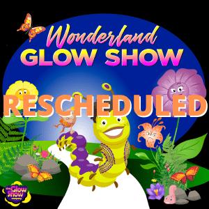 Wonderland Glow Show - RESCHEDULED